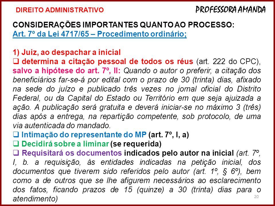 20 CONSIDERAÇÕES IMPORTANTES QUANTO AO PROCESSO: Art. 7º da Lei 4717/65 – Procedimento ordinário; 1) Juiz, ao despachar a inicial  determina a citaçã