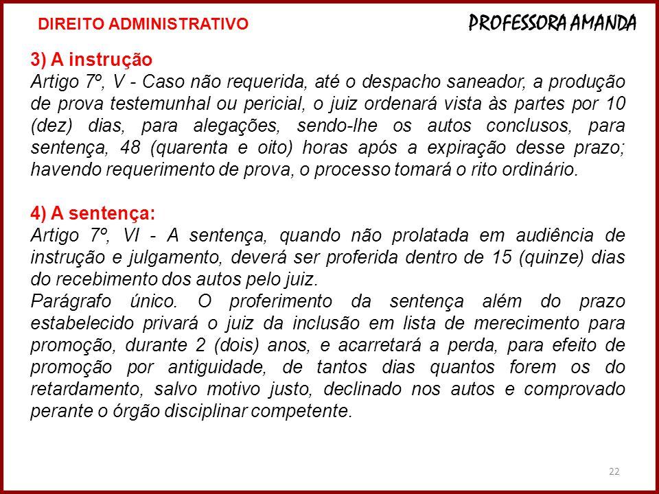 22 3) A instrução Artigo 7º, V - Caso não requerida, até o despacho saneador, a produção de prova testemunhal ou pericial, o juiz ordenará vista às pa