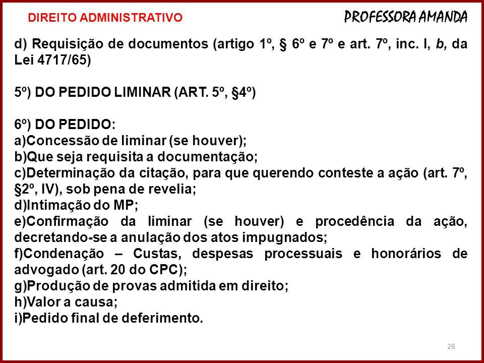 26 d) Requisição de documentos (artigo 1º, § 6º e 7º e art. 7º, inc. I, b, da Lei 4717/65) 5º) DO PEDIDO LIMINAR (ART. 5º, §4º) 6º) DO PEDIDO: a)Conce