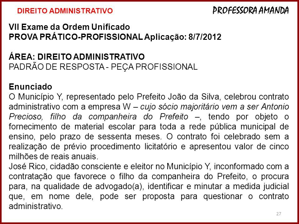27 VII Exame da Ordem Unificado PROVA PRÁTICO-PROFISSIONAL Aplicação: 8/7/2012 ÁREA: DIREITO ADMINISTRATIVO PADRÃO DE RESPOSTA - PEÇA PROFISSIONAL Enu