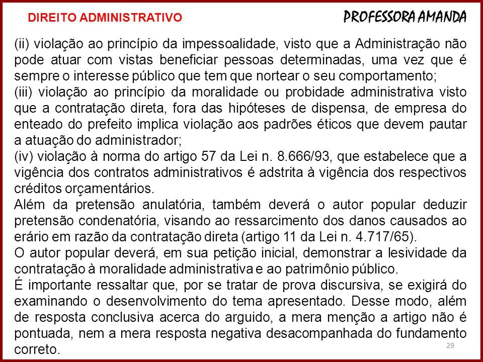 29 (ii) violação ao princípio da impessoalidade, visto que a Administração não pode atuar com vistas beneficiar pessoas determinadas, uma vez que é se