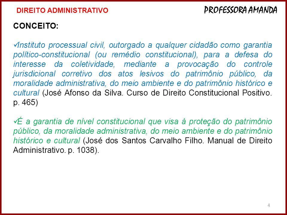 4 CONCEITO: Instituto processual civil, outorgado a qualquer cidadão como garantia político-constitucional (ou remédio constitucional), para a defesa