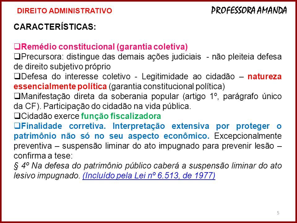 5 CARACTERÍSTICAS:  Remédio constitucional (garantia coletiva)  Precursora: distingue das demais ações judiciais - não pleiteia defesa de direito su
