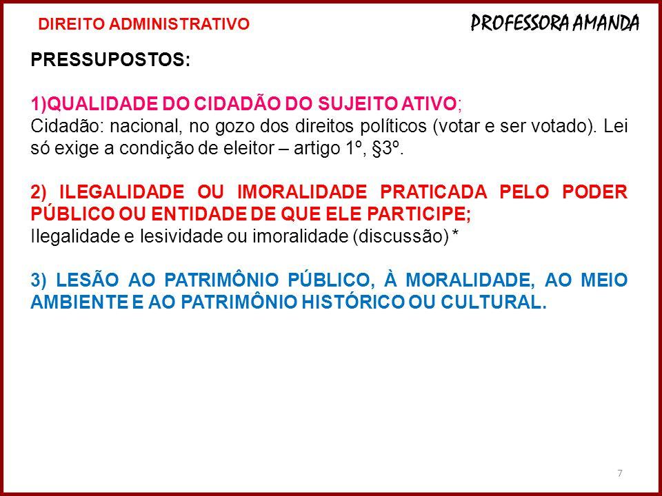 7 PRESSUPOSTOS: 1)QUALIDADE DO CIDADÃO DO SUJEITO ATIVO; Cidadão: nacional, no gozo dos direitos políticos (votar e ser votado). Lei só exige a condiç