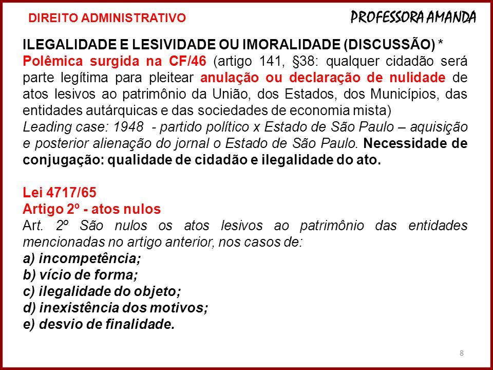 8 ILEGALIDADE E LESIVIDADE OU IMORALIDADE (DISCUSSÃO) * Polêmica surgida na CF/46 (artigo 141, §38: qualquer cidadão será parte legítima para pleitear