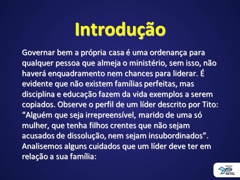 Introdução Governar bem a própria casa é uma ordenança para qualquer pessoa que almeja o ministério, sem isso, não haverá enquadramento nem chances pa