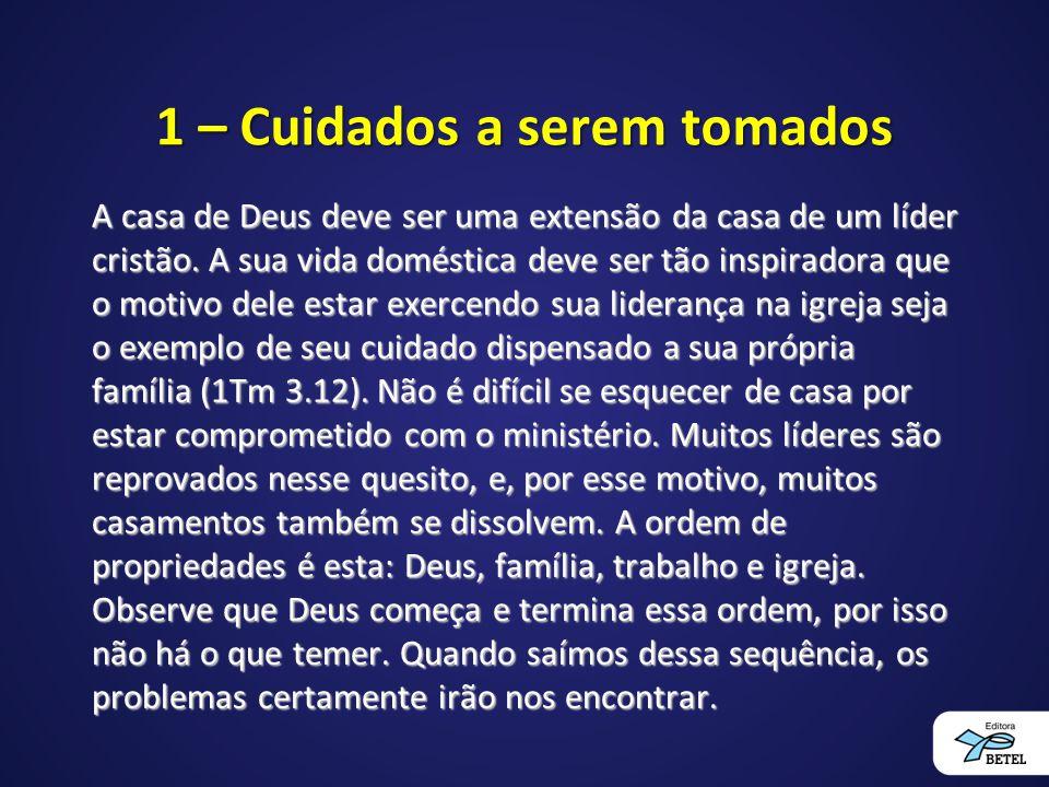 1 – Cuidados a serem tomados A casa de Deus deve ser uma extensão da casa de um líder cristão. A sua vida doméstica deve ser tão inspiradora que o mot