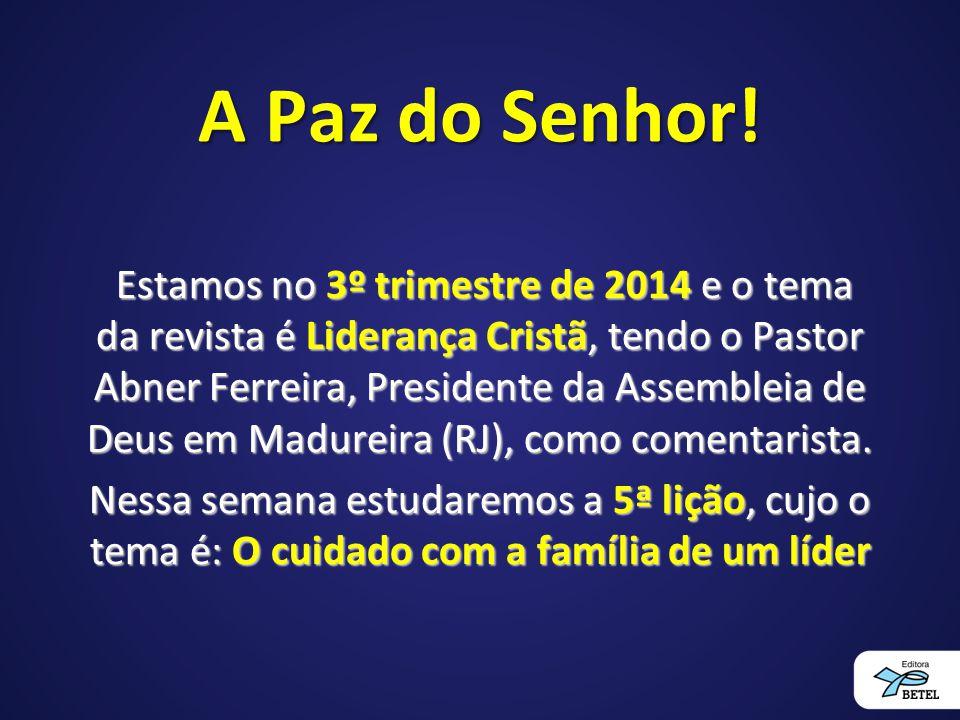 A Paz do Senhor! Estamos no 3º trimestre de 2014 e o tema da revista é Liderança Cristã, tendo o Pastor Abner Ferreira, Presidente da Assembleia de De