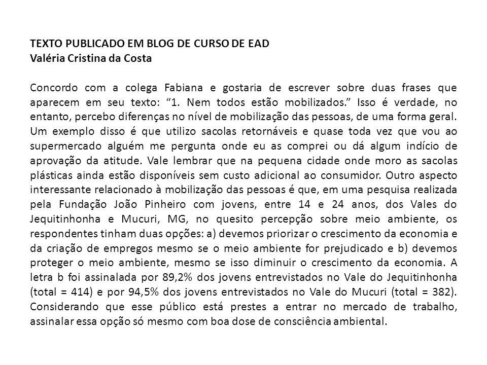 TEXTO PUBLICADO EM BLOG DE CURSO DE EAD Valéria Cristina da Costa Concordo com a colega Fabiana e gostaria de escrever sobre duas frases que aparecem em seu texto: 1.