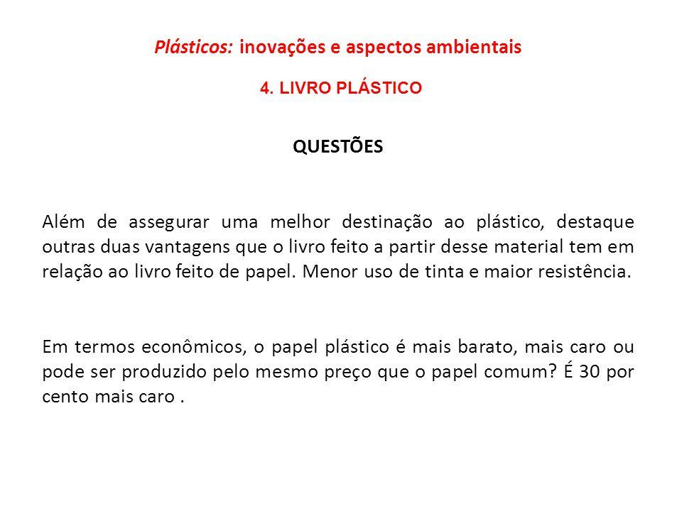 QUESTÕES Além de assegurar uma melhor destinação ao plástico, destaque outras duas vantagens que o livro feito a partir desse material tem em relação ao livro feito de papel.