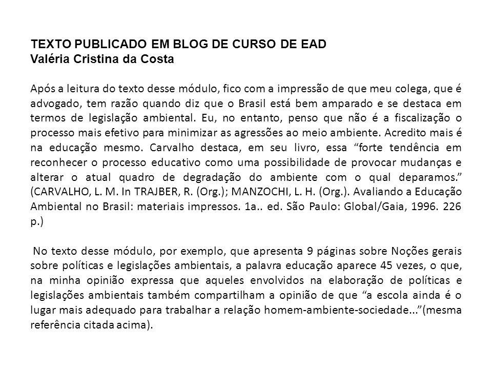 TEXTO PUBLICADO EM BLOG DE CURSO DE EAD Valéria Cristina da Costa Após a leitura do texto desse módulo, fico com a impressão de que meu colega, que é advogado, tem razão quando diz que o Brasil está bem amparado e se destaca em termos de legislação ambiental.