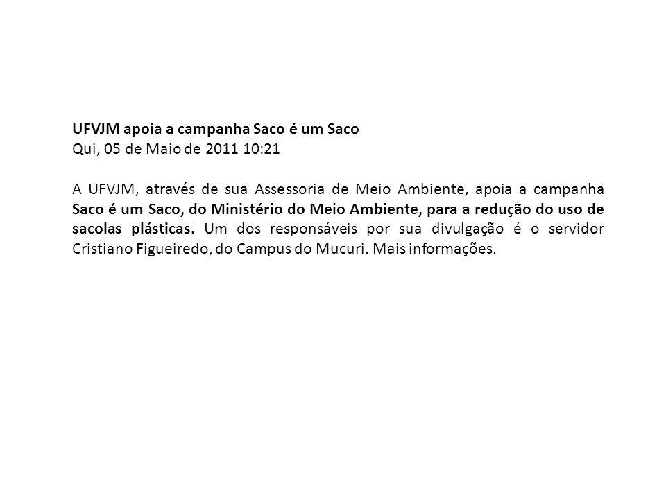 UFVJM apoia a campanha Saco é um Saco Qui, 05 de Maio de 2011 10:21 A UFVJM, através de sua Assessoria de Meio Ambiente, apoia a campanha Saco é um Saco, do Ministério do Meio Ambiente, para a redução do uso de sacolas plásticas.