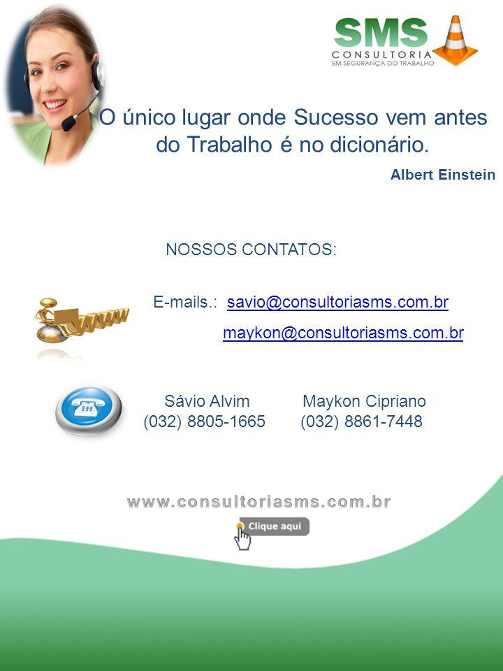 NOSSOS CONTATOS: E-mails.: savio@consultoriasms.com.brsavio@consultoriasms.com.br maykon@consultoriasms.com.br..maykon@consultoriasms.com.br Sávio Alv