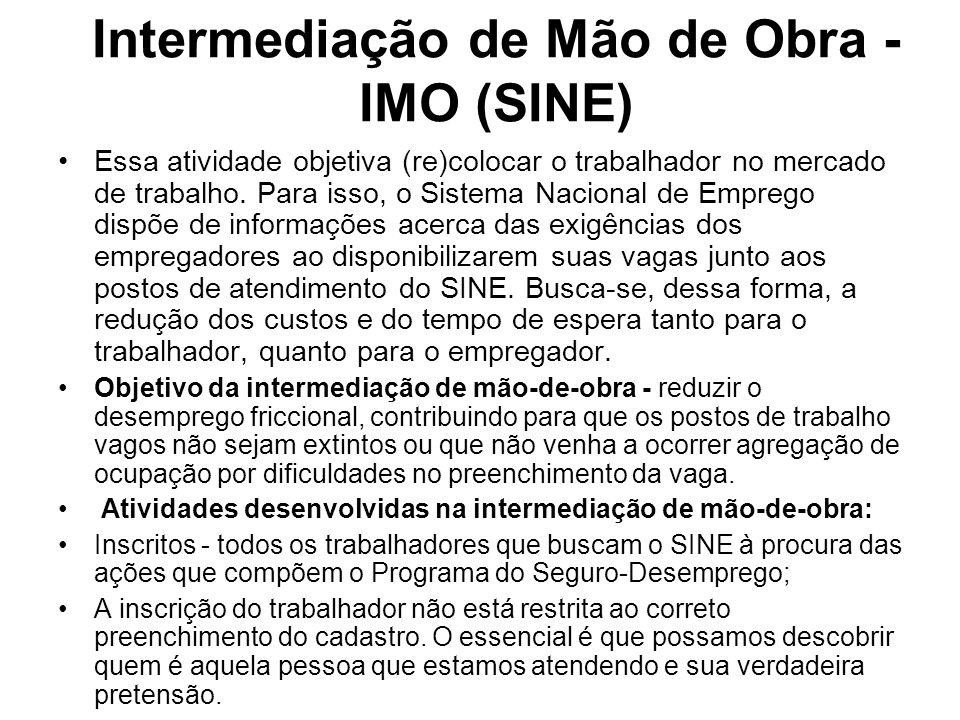 Intermediação de Mão de Obra - IMO (SINE) Essa atividade objetiva (re)colocar o trabalhador no mercado de trabalho. Para isso, o Sistema Nacional de E