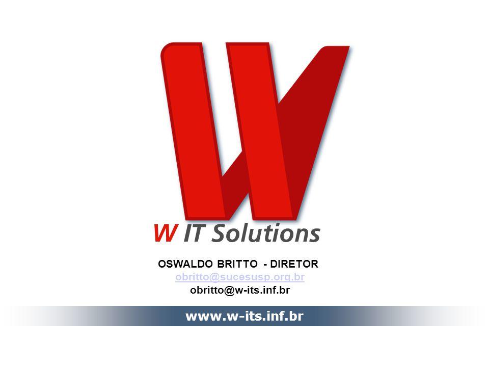 www.w-its.inf.br OSWALDO BRITTO - DIRETOR obritto@sucesusp.org.br obritto@w-its.inf.br