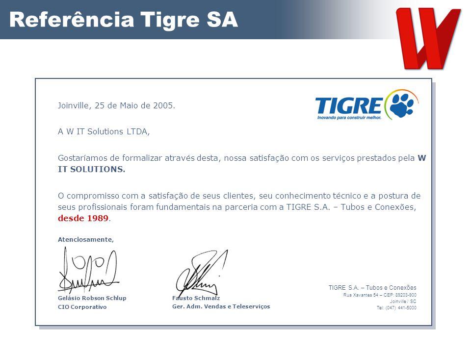 Referência Tigre SA Joinville, 25 de Maio de 2005. A W IT Solutions LTDA, Gostaríamos de formalizar através desta, nossa satisfação com os serviços pr