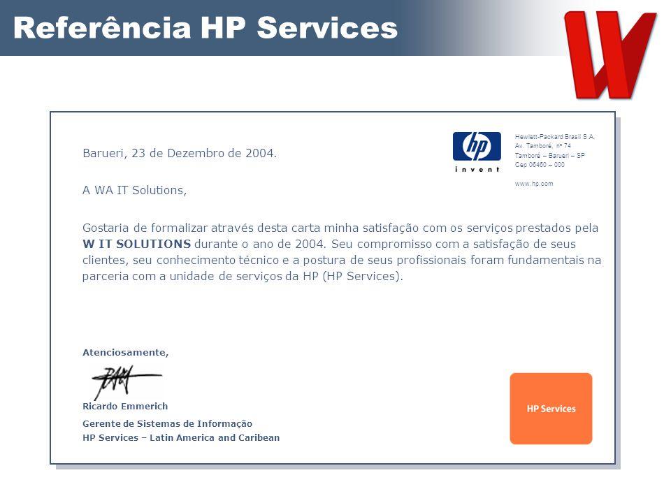Referência HP Services Barueri, 23 de Dezembro de 2004. A WA IT Solutions, Gostaria de formalizar através desta carta minha satisfação com os serviços