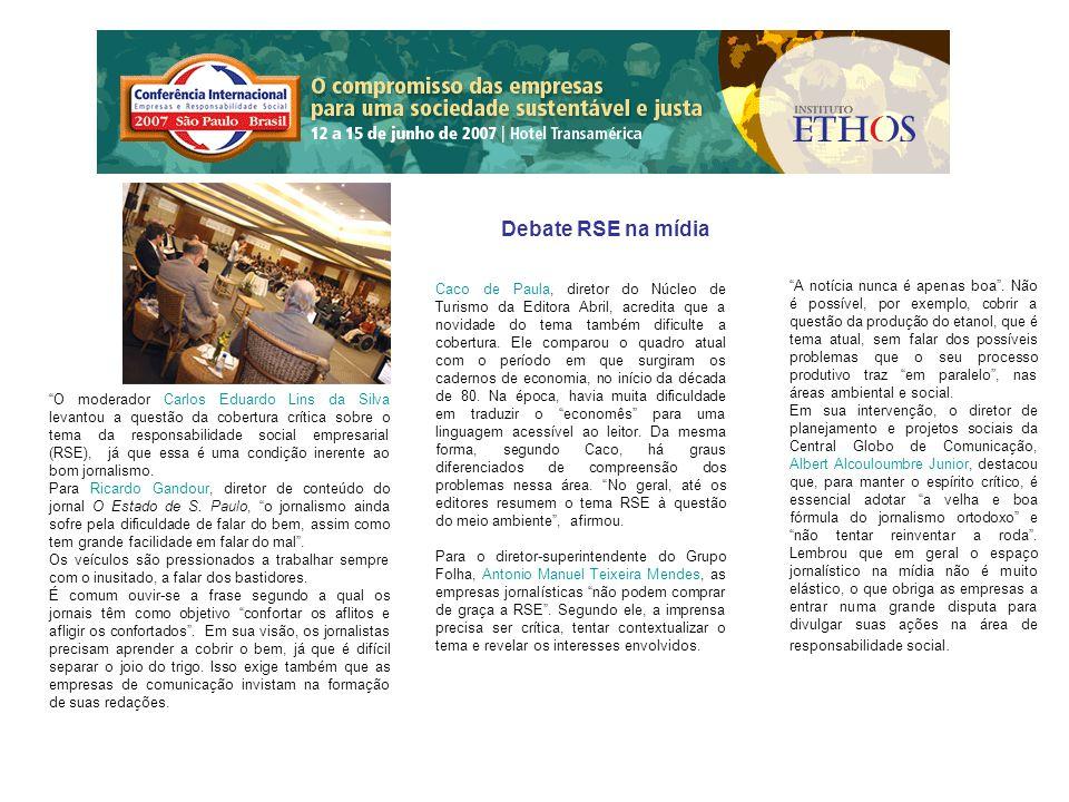 Debate RSE na mídia O moderador Carlos Eduardo Lins da Silva levantou a questão da cobertura crítica sobre o tema da responsabilidade social empresarial (RSE), já que essa é uma condição inerente ao bom jornalismo.