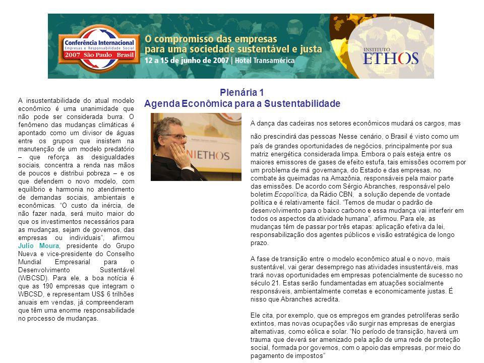 Plenária 1 Agenda Econômica para a Sustentabilidade A insustentabilidade do atual modelo econômico é uma unanimidade que não pode ser considerada burra.