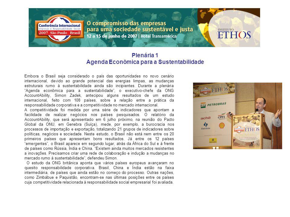 Plenária 1 Agenda Econômica para a Sustentabilidade Embora o Brasil seja considerado o país das oportunidades no novo cenário internacional, devido ao grande potencial das energias limpas, as mudanças estruturais rumo à sustentabilidade ainda são incipientes.
