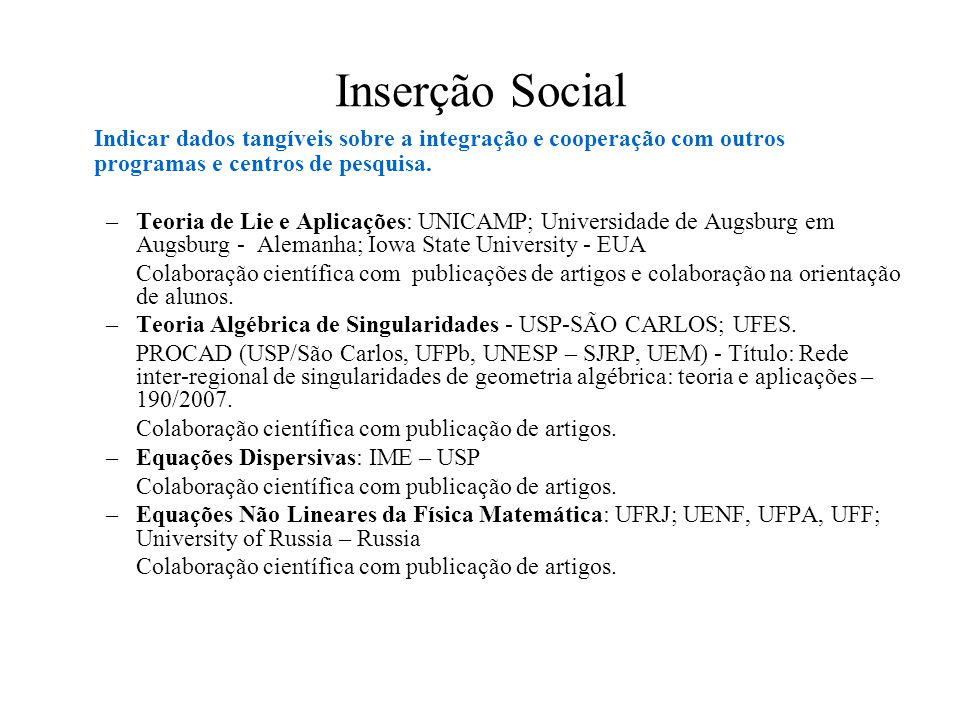 Inserção Social Indicar dados tangíveis sobre a integração e cooperação com outros programas e centros de pesquisa. –Teoria de Lie e Aplicações: UNICA