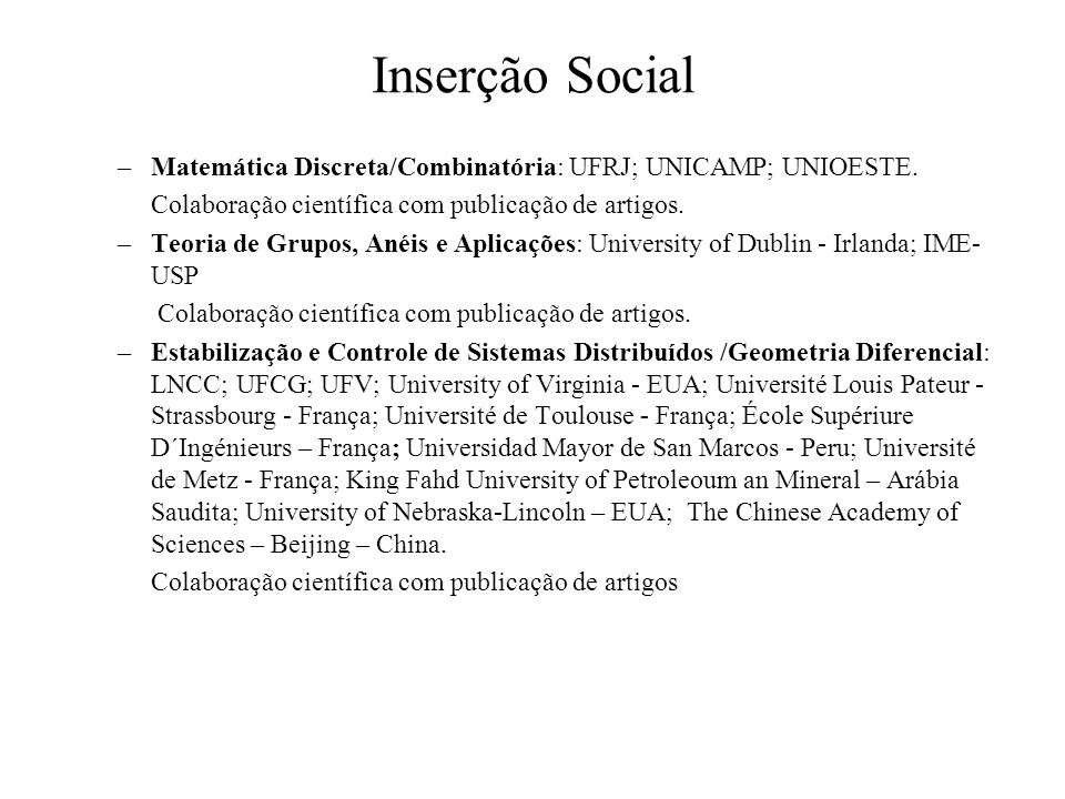 Inserção Social –Matemática Discreta/Combinatória: UFRJ; UNICAMP; UNIOESTE. Colaboração científica com publicação de artigos. –Teoria de Grupos, Anéis