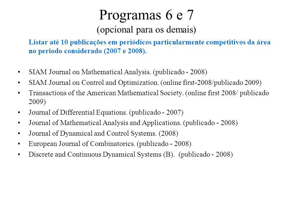 Programas 6 e 7 (opcional para os demais) Listar até 10 publicações em periódicos particularmente competitivos da área no periodo considerado (2007 e