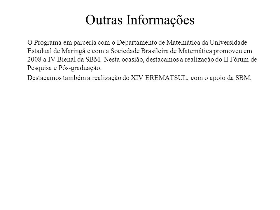 Outras Informações O Programa em parceria com o Departamento de Matemática da Universidade Estadual de Maringá e com a Sociedade Brasileira de Matemát