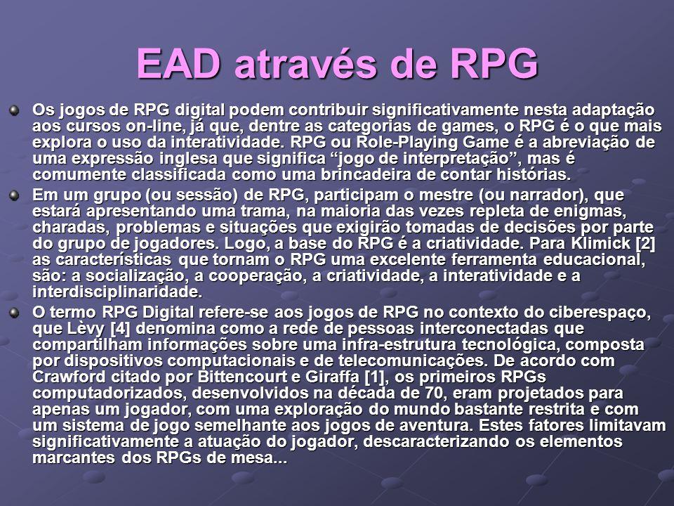 EAD através de RPG Os jogos de RPG digital podem contribuir significativamente nesta adaptação aos cursos on-line, já que, dentre as categorias de gam