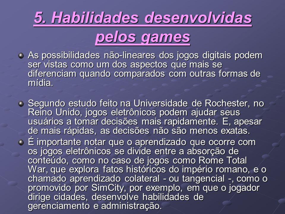 5. Habilidades desenvolvidas pelos games As possibilidades não-lineares dos jogos digitais podem ser vistas como um dos aspectos que mais se diferenci