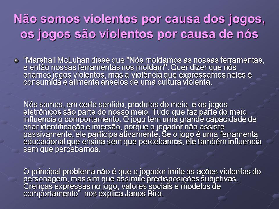 """Não somos violentos por causa dos jogos, os jogos são violentos por causa de nós """"Marshall McLuhan disse que"""