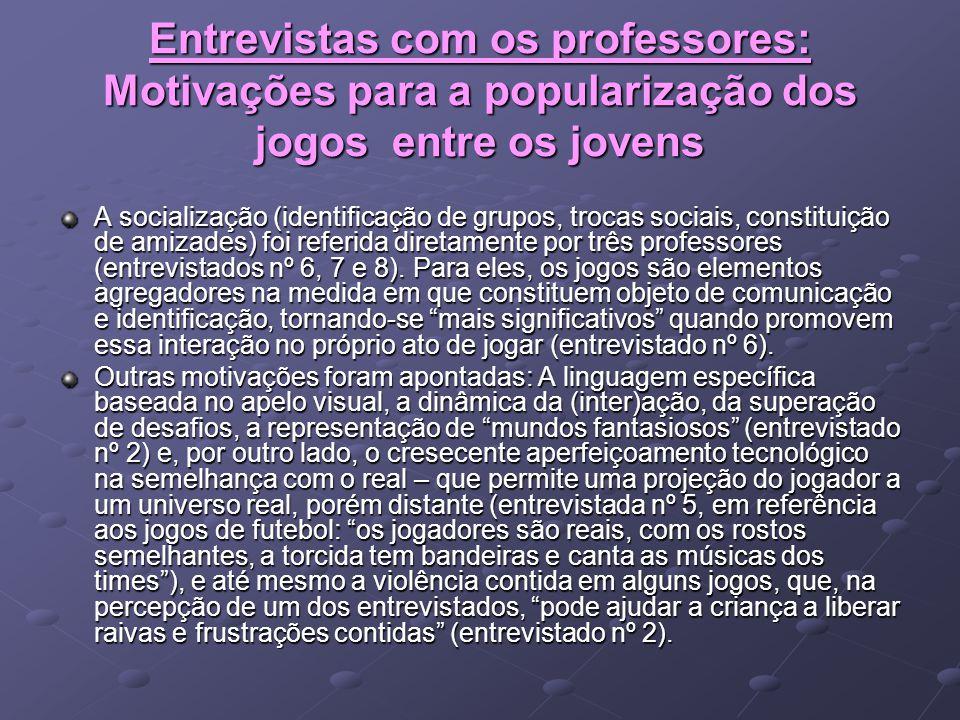 Entrevistas com os professores: Motivações para a popularização dos jogos entre os jovens A socialização (identificação de grupos, trocas sociais, con
