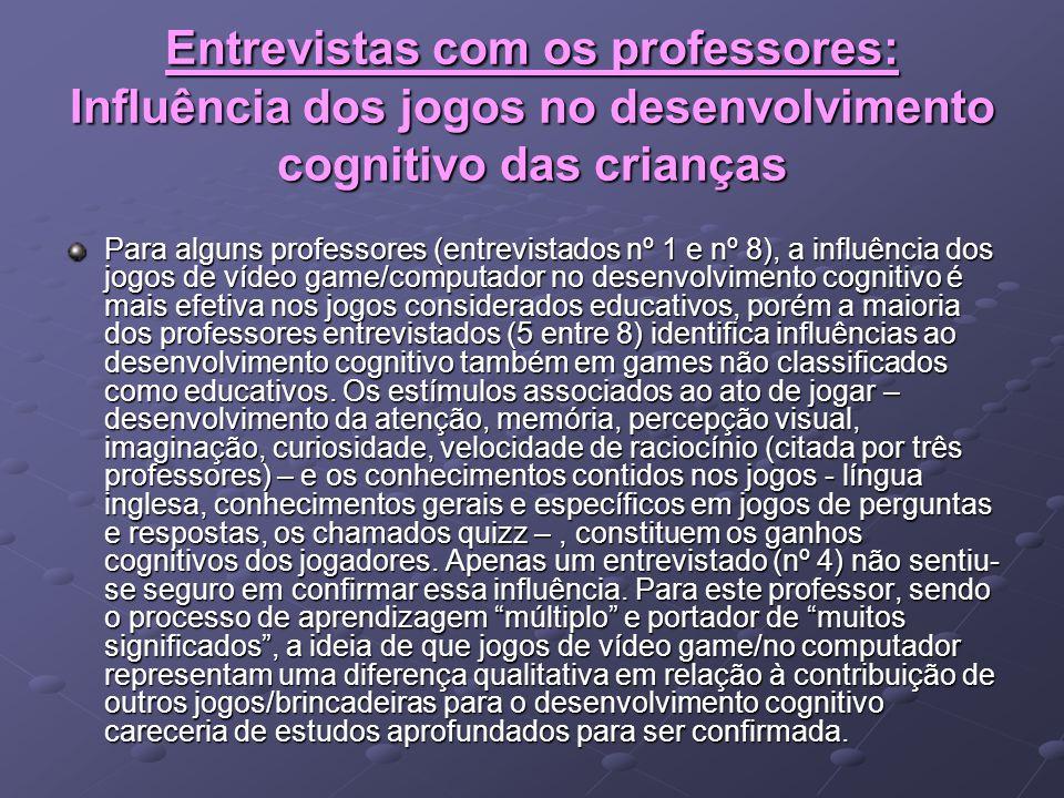 Entrevistas com os professores: Influência dos jogos no desenvolvimento cognitivo das crianças Para alguns professores (entrevistados nº 1 e nº 8), a