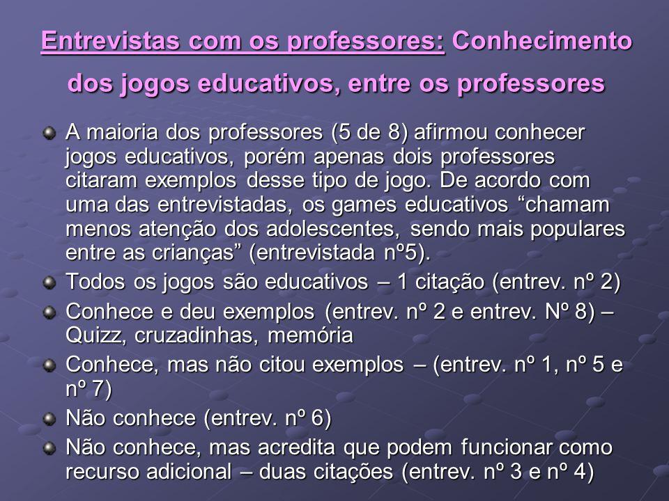 Entrevistas com os professores: Conhecimento dos jogos educativos, entre os professores A maioria dos professores (5 de 8) afirmou conhecer jogos educ