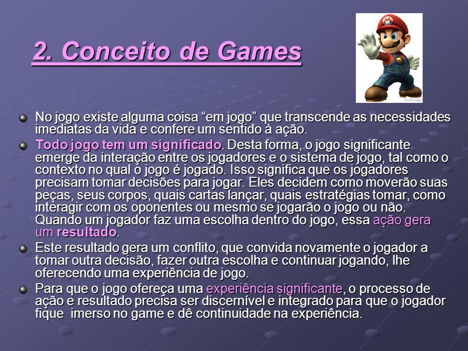 """2. Conceito de Games No jogo existe alguma coisa """"em jogo"""" que transcende as necessidades imediatas da vida e confere um sentido à ação. Todo jogo tem"""