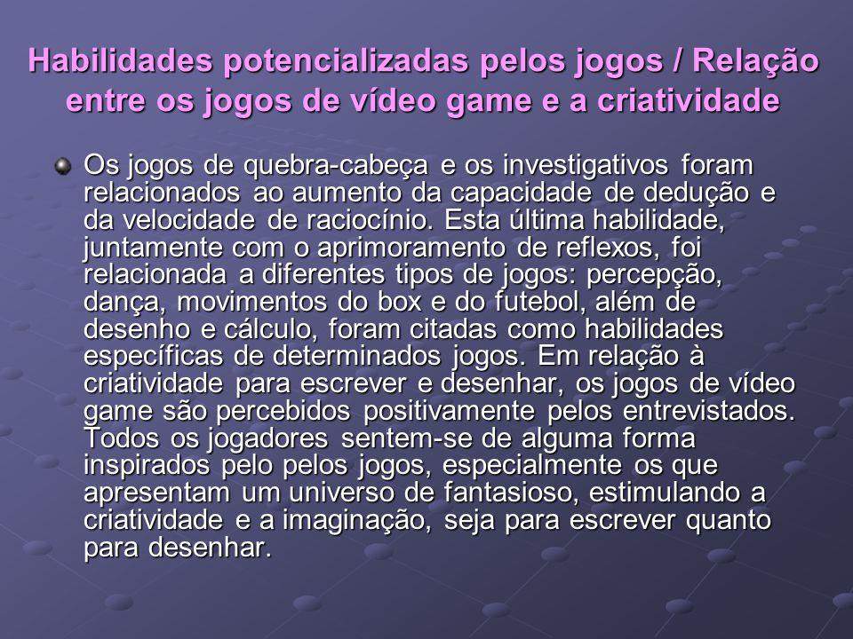 Habilidades potencializadas pelos jogos / Relação entre os jogos de vídeo game e a criatividade Os jogos de quebra-cabeça e os investigativos foram re
