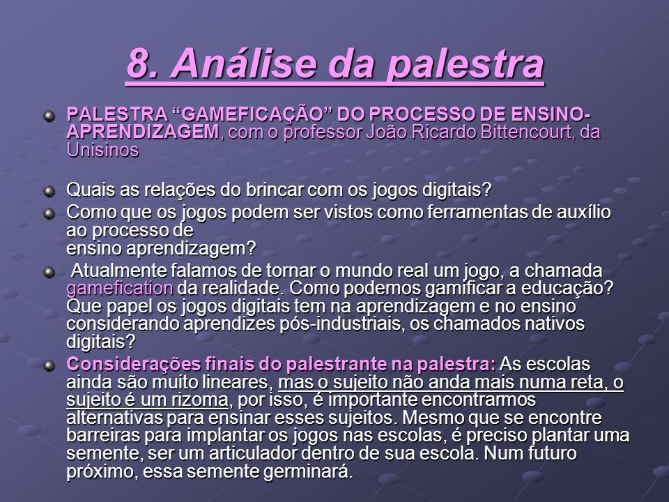 """8. Análise da palestra PALESTRA """"GAMEFICAÇÃO"""" DO PROCESSO DE ENSINO- APRENDIZAGEM, com o professor João Ricardo Bittencourt, da Unisinos Quais as rela"""
