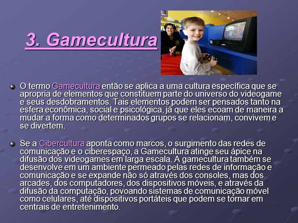 3. Gamecultura 3. Gamecultura O termo Gamecultura então se aplica a uma cultura específica que se apropria de elementos que constituem parte do univer