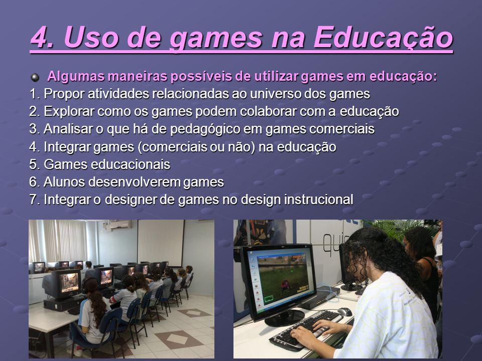 4. Uso de games na Educação Algumas maneiras possíveis de utilizar games em educação: 1. Propor atividades relacionadas ao universo dos games 2. Explo