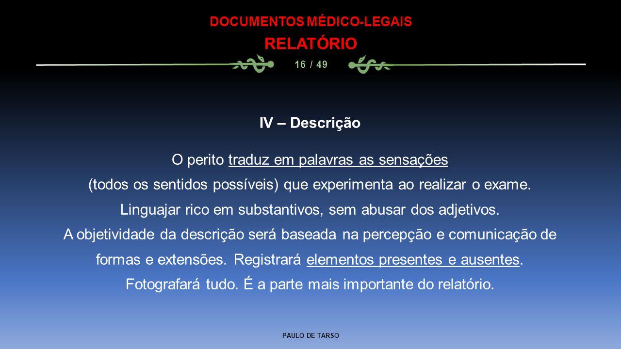 PAULO DE TARSO DOCUMENTOS MÉDICO-LEGAIS RELATÓRIO 16 / 49 IV – Descrição O perito traduz em palavras as sensações (todos os sentidos possíveis) que ex