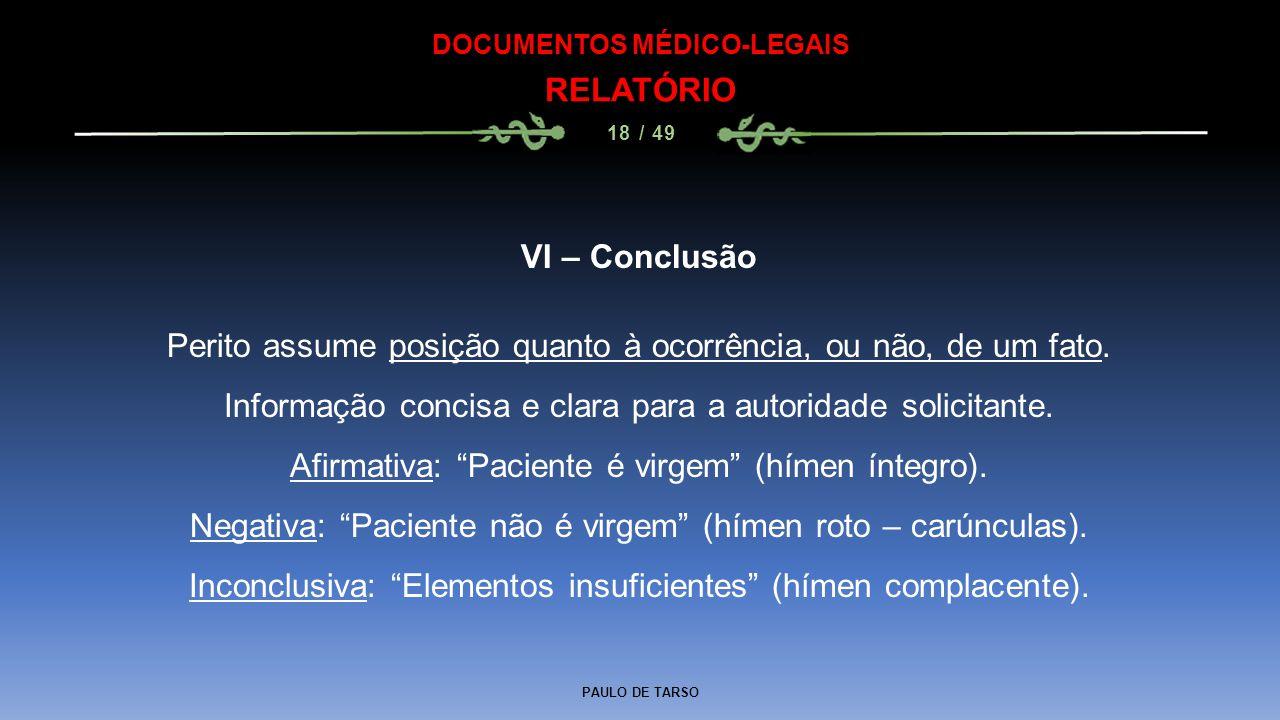 PAULO DE TARSO DOCUMENTOS MÉDICO-LEGAIS RELATÓRIO 18 / 49 VI – Conclusão Perito assume posição quanto à ocorrência, ou não, de um fato. Informação con