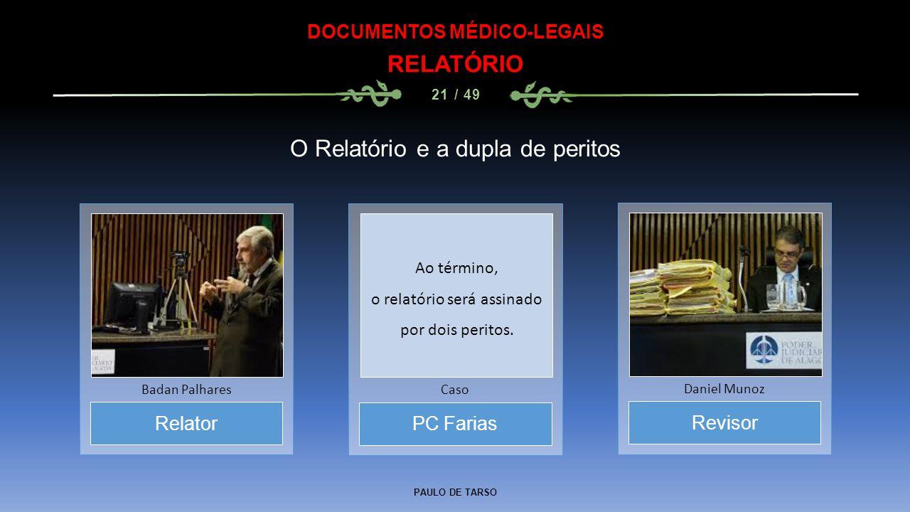 PAULO DE TARSO DOCUMENTOS MÉDICO-LEGAIS RELATÓRIO 21 / 49 Relator Badan Palhares O Relatório e a dupla de peritos PC Farias Caso Revisor Daniel Munoz