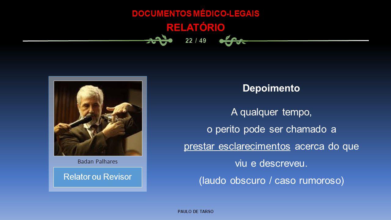 PAULO DE TARSO DOCUMENTOS MÉDICO-LEGAIS RELATÓRIO 22 / 49 Depoimento A qualquer tempo, o perito pode ser chamado a prestar esclarecimentos acerca do q