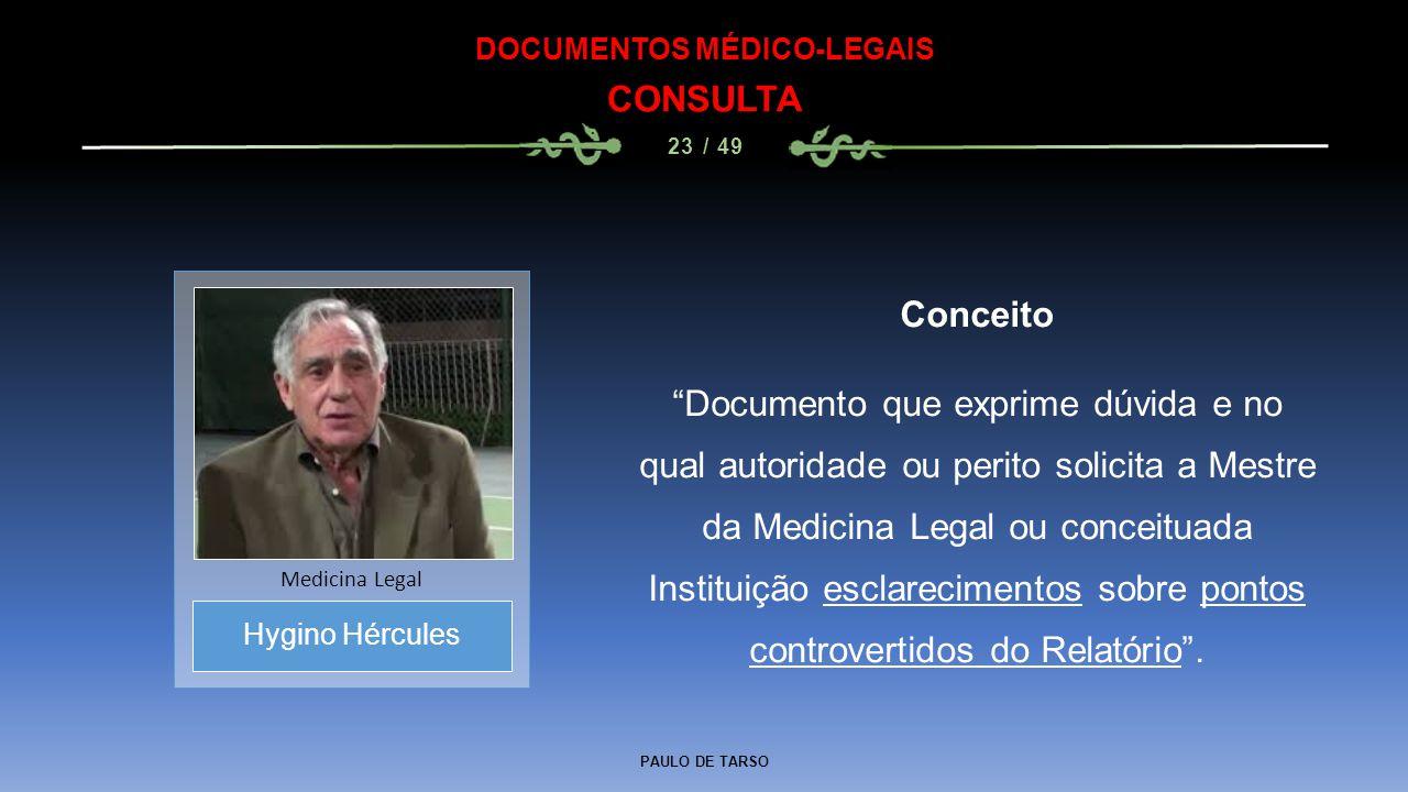 "PAULO DE TARSO DOCUMENTOS MÉDICO-LEGAIS CONSULTA 23 / 49 Conceito ""Documento que exprime dúvida e no qual autoridade ou perito solicita a Mestre da Me"
