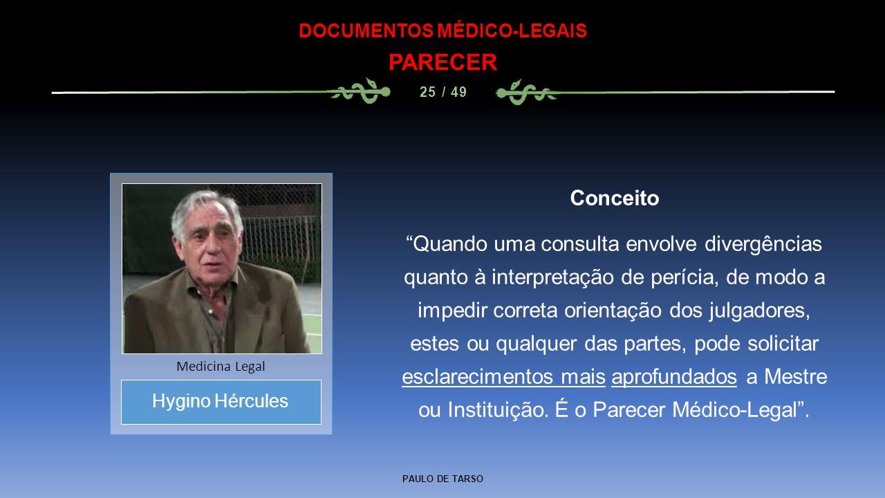 """PAULO DE TARSO DOCUMENTOS MÉDICO-LEGAIS PARECER 25 / 49 Conceito """"Quando uma consulta envolve divergências quanto à interpretação de perícia, de modo"""