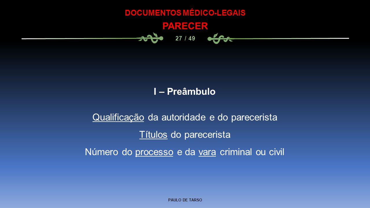 PAULO DE TARSO DOCUMENTOS MÉDICO-LEGAIS PARECER 27 / 49 I – Preâmbulo Qualificação da autoridade e do parecerista Títulos do parecerista Número do pro