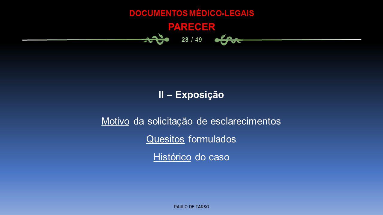 PAULO DE TARSO DOCUMENTOS MÉDICO-LEGAIS PARECER 28 / 49 II – Exposição Motivo da solicitação de esclarecimentos Quesitos formulados Histórico do caso