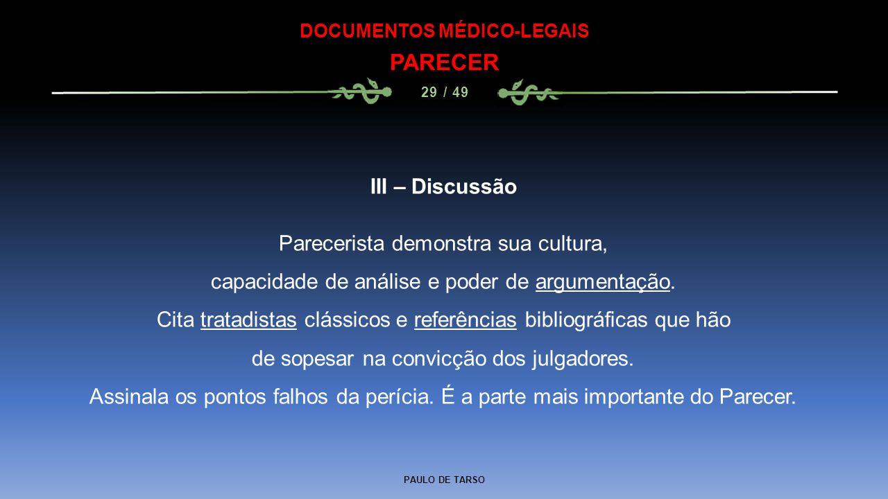 PAULO DE TARSO DOCUMENTOS MÉDICO-LEGAIS PARECER 29 / 49 III – Discussão Parecerista demonstra sua cultura, capacidade de análise e poder de argumentaç