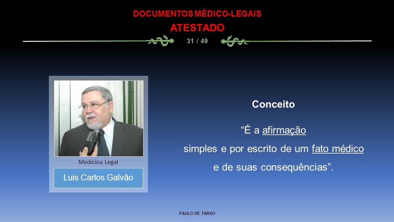 """PAULO DE TARSO DOCUMENTOS MÉDICO-LEGAIS ATESTADO 31 / 49 Conceito """"É a afirmação simples e por escrito de um fato médico e de suas consequências"""". Lui"""