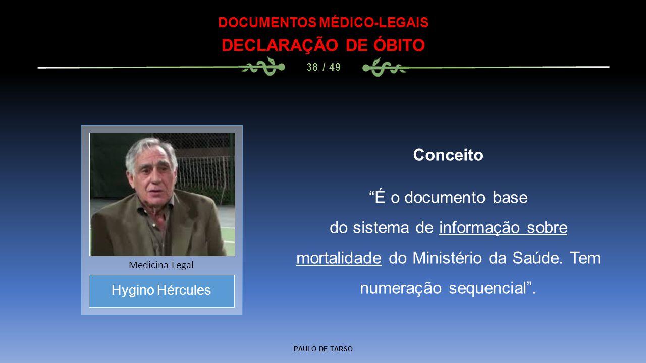 """PAULO DE TARSO DOCUMENTOS MÉDICO-LEGAIS DECLARAÇÃO DE ÓBITO 38 / 49 Conceito """"É o documento base do sistema de informação sobre mortalidade do Ministé"""